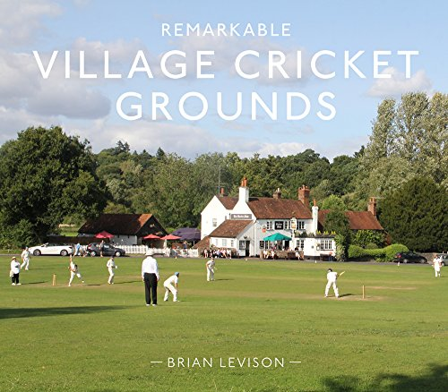 Remarkable Village Cricket Grounds (Remarkable Illustrated Sports)