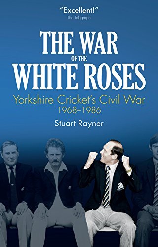 The War of the White Roses: Yorkshire Cricket's Civil War, 1968-1986